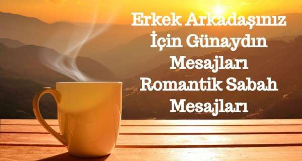 Erkek Arkadaşınız İçin Günaydın Mesajları - Romantik Sabah Mesajları