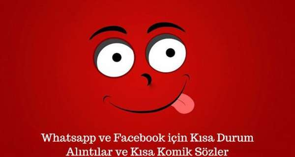 Whatsapp ve Facebook için Kısa Durum Alıntılar ve Kısa Komik Sözler