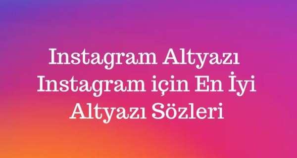 Instagram Altyazı - Instagram için En İyi Altyazı Sözleri