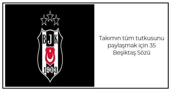 Takımın tüm tutkusunu paylaşmak için 35 Beşiktaş Sözü