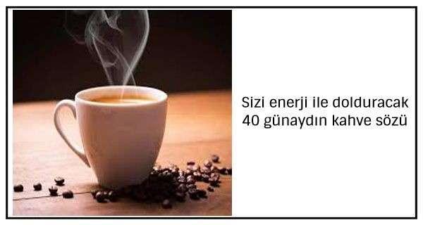 Sizi enerji ile dolduracak 40 günaydın kahve sözü